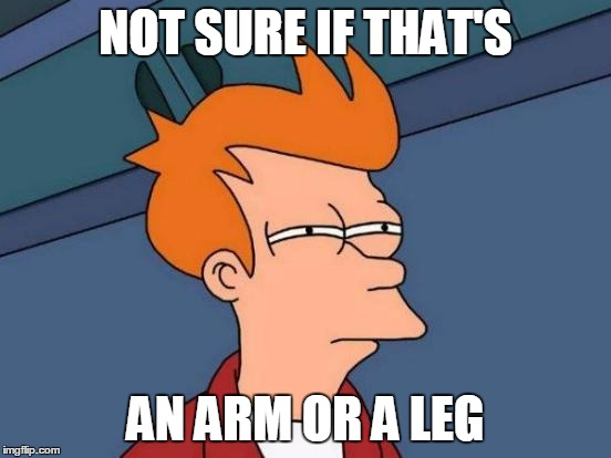 Futurama Fry Meme | NOT SURE IF THAT'S AN ARM OR A LEG | image tagged in memes,futurama fry | made w/ Imgflip meme maker