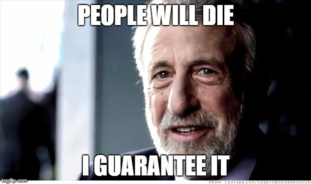 PEOPLE WILL DIE I GUARANTEE IT | made w/ Imgflip meme maker