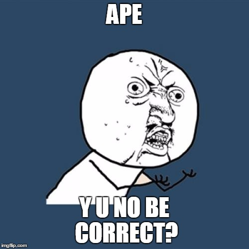 Y U No Meme | APE Y U NO BE CORRECT? | image tagged in memes,y u no | made w/ Imgflip meme maker