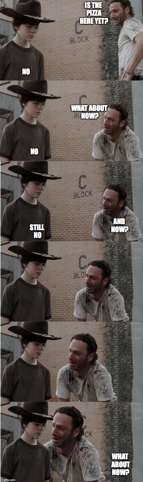 Rick and Carl Longer Meme | IS THE PIZZA HERE YET? WHAT ABOUT NOW? NO WHAT ABOUT NOW? NO AND NOW? STILL NO | image tagged in memes,rick and carl longer | made w/ Imgflip meme maker