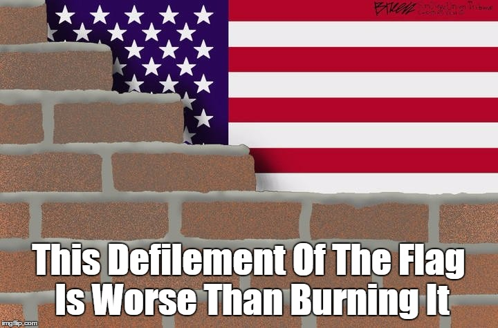 This Defilement Of The Flag Is Worse Than Burning It | This Defilement Of The Flag Is Worse Than Burning It | image tagged in flag burning,american flag,defiling the flag,defilement of the flag,tear down this wall | made w/ Imgflip meme maker