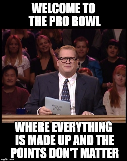 NFL Pro Bowl sadly is so BORING | WELCOME TO THE PRO BOWL WHERE EVERYTHING IS MADE UP AND THE POINTS DON'T MATTER | image tagged in drew carey,whose line is it anyway,nfl,pro bowl,football,funny memes | made w/ Imgflip meme maker