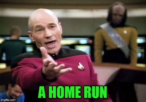 Picard Wtf Meme | A HOME RUN | image tagged in memes,picard wtf | made w/ Imgflip meme maker
