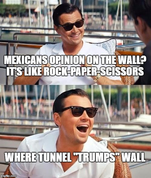 "Mexico and the Wall | MEXICANS OPINION ON THE WALL? IT'S LIKE ROCK-PAPER-SCISSORS WHERE TUNNEL ""TRUMPS"" WALL 