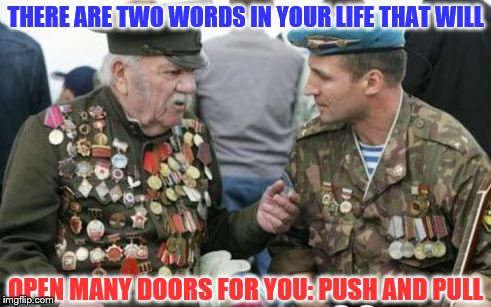 Listen here noob | THERE ARE TWO WORDS IN YOUR LIFE THAT WILL OPEN MANY DOORS FOR YOU: PUSH AND PULL | image tagged in listen here noob,memes,funny,gifs,fun,noob | made w/ Imgflip meme maker