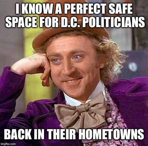 Creepy Condescending Wonka Meme | I KNOW A PERFECT SAFE SPACE FOR D.C. POLITICIANS BACK IN THEIR HOMETOWNS | image tagged in memes,creepy condescending wonka | made w/ Imgflip meme maker