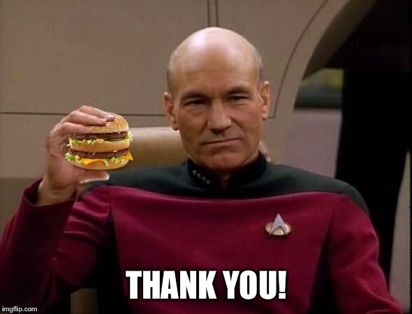 Picard with Big Mac | THANK YOU! | image tagged in picard with big mac | made w/ Imgflip meme maker
