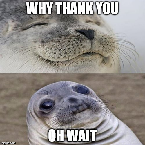 WHY THANK YOU OH WAIT | made w/ Imgflip meme maker