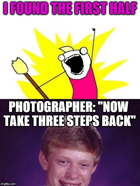 "I FOUND THE FIRST HALF PHOTOGRAPHER: ""NOW TAKE THREE STEPS BACK"" 
