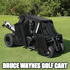 does it come in black | BRUCE WAYNES GOLF CART | image tagged in bat cart,memes,funny,batman | made w/ Imgflip meme maker