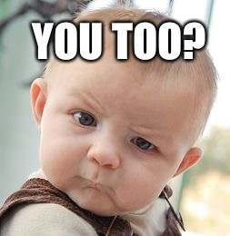 Skeptical Baby Meme | YOU TOO? | image tagged in memes,skeptical baby | made w/ Imgflip meme maker