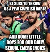 Holly Jolly Jihad | BE SURE TO THROW US A FEW SWEDISH BABES AND SOME LITTLE BOYS FOR OUR DAILY SEXUAL EMERGENCIES | image tagged in holly jolly jihad | made w/ Imgflip meme maker