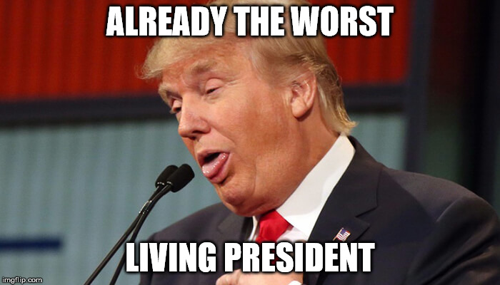 ALREADY THE WORST LIVING PRESIDENT | image tagged in trump choke | made w/ Imgflip meme maker