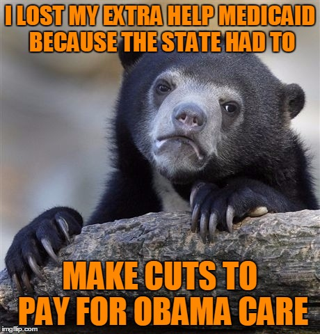 Confession Bear Meme | I LOST MY EXTRA HELP MEDICAID BECAUSE THE STATE HAD TO MAKE CUTS TO PAY FOR OBAMA CARE | image tagged in memes,confession bear | made w/ Imgflip meme maker