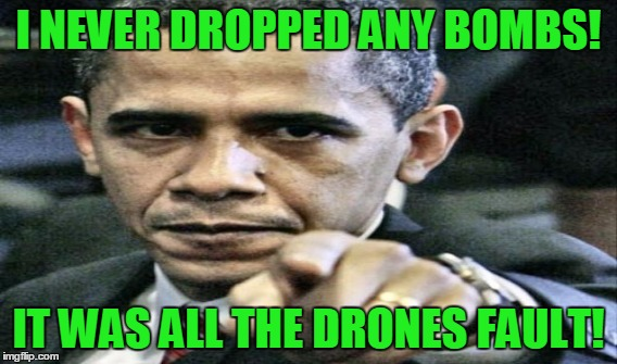 I NEVER DROPPED ANY BOMBS! IT WAS ALL THE DRONES FAULT! | made w/ Imgflip meme maker