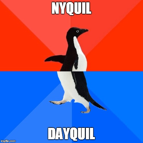 Socially Awesome Awkward Penguin Meme | NYQUIL DAYQUIL | image tagged in memes,socially awesome awkward penguin | made w/ Imgflip meme maker