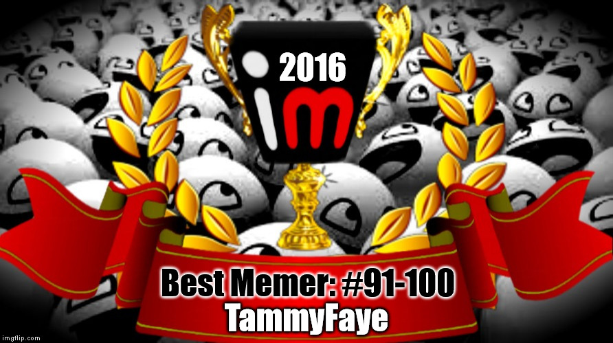 2016 imgflip Award Winner for Best Memer: #91-100 | 2016 Best Memer: #91-100 TammyFaye | image tagged in 2016 imgflip awards,first annual,best memer brackets,winner,tammyfaye | made w/ Imgflip meme maker