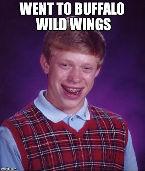 Bad Luck Brian Meme | WENT TO BUFFALO WILD WINGS | image tagged in memes,bad luck brian | made w/ Imgflip meme maker