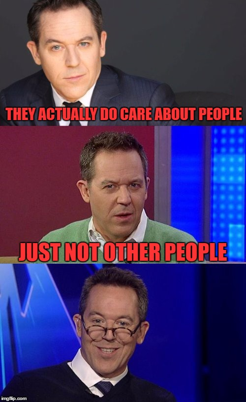 Bad Pun Greg Gutfeld | THEY ACTUALLY DO CARE ABOUT PEOPLE JUST NOT OTHER PEOPLE | image tagged in bad pun greg gutfeld | made w/ Imgflip meme maker