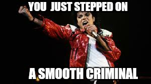 YOU  JUST STEPPED ON A SMOOTH CRIMINAL | made w/ Imgflip meme maker