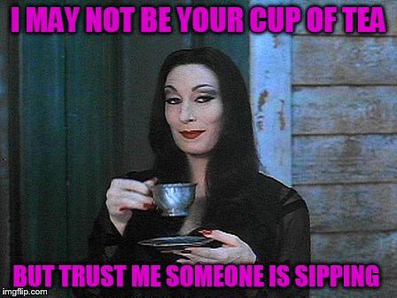 1ioh8d morticia drinking tea imgflip