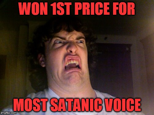 Oh No Meme | WON 1ST PRICE FOR MOST SATANIC VOICE | image tagged in memes,oh no | made w/ Imgflip meme maker