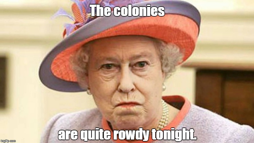 Super Bowl Sunday has arrived. And the world is watching.  |  The colonies; are quite rowdy tonight. | image tagged in queen elizabeth ii,funny meme,football,colonies,party | made w/ Imgflip meme maker