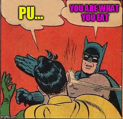 Batman Slapping Robin Meme | PU... YOU ARE WHAT YOU EAT | image tagged in memes,batman slapping robin | made w/ Imgflip meme maker