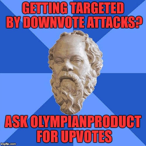 I'll Help Out And Try To Earn Back Your Comment Reputation | GETTING TARGETED BY DOWNVOTE ATTACKS? ASK OLYMPIANPRODUCT FOR UPVOTES | image tagged in advice socrates,downvote fairy,olympianproduct | made w/ Imgflip meme maker
