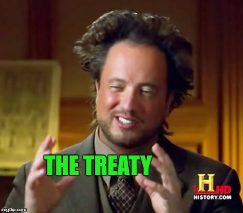 Ancient Aliens Meme | THE TREATY | image tagged in memes,ancient aliens | made w/ Imgflip meme maker