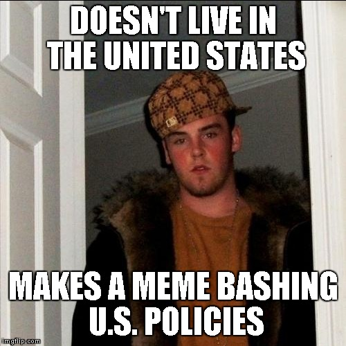 DOESN'T LIVE IN THE UNITED STATES MAKES A MEME BASHING U.S. POLICIES | image tagged in memes,scumbag steve,refugee,policy | made w/ Imgflip meme maker
