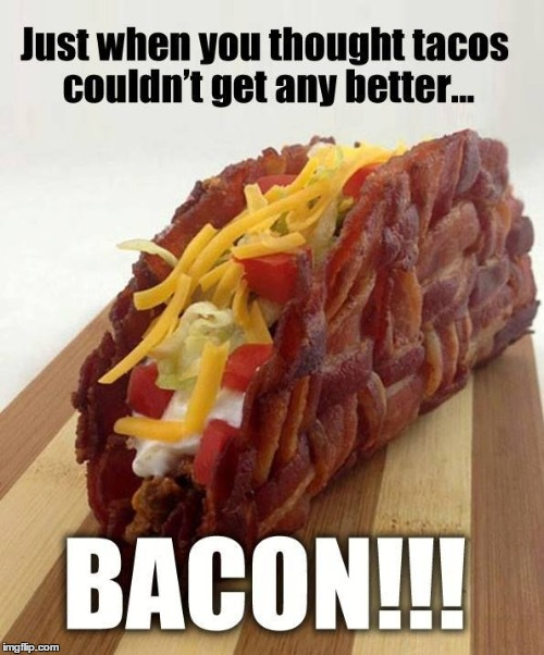 Still needs more cheese... |  . | image tagged in tacos,bacon,heart attack,did i say bacon already | made w/ Imgflip meme maker