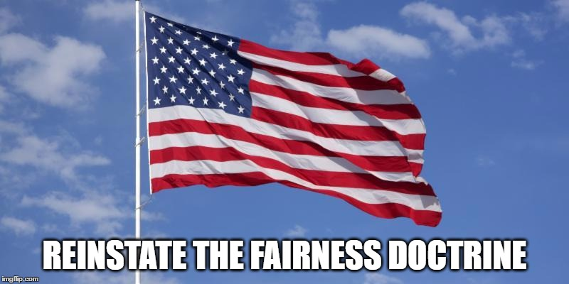 REINSTATE THE FAIRNESS DOCTRINE | image tagged in fairness doctrine,biased media,media lies,mainstream media,conservative media | made w/ Imgflip meme maker