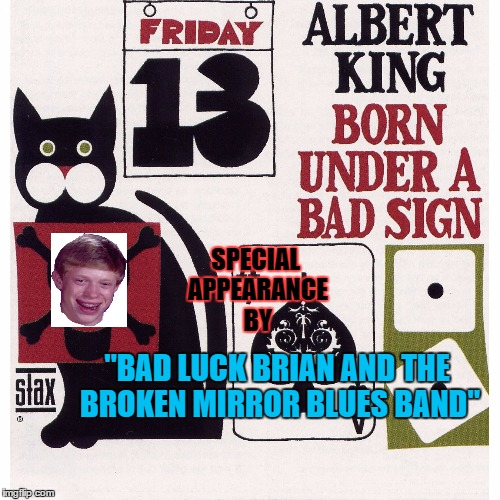 "Born Under A Bad Luck Brian Sign (inspired by Bohnson) | SPECIAL APPEARANCE BY ""BAD LUCK BRIAN AND THE BROKEN MIRROR BLUES BAND"" 
