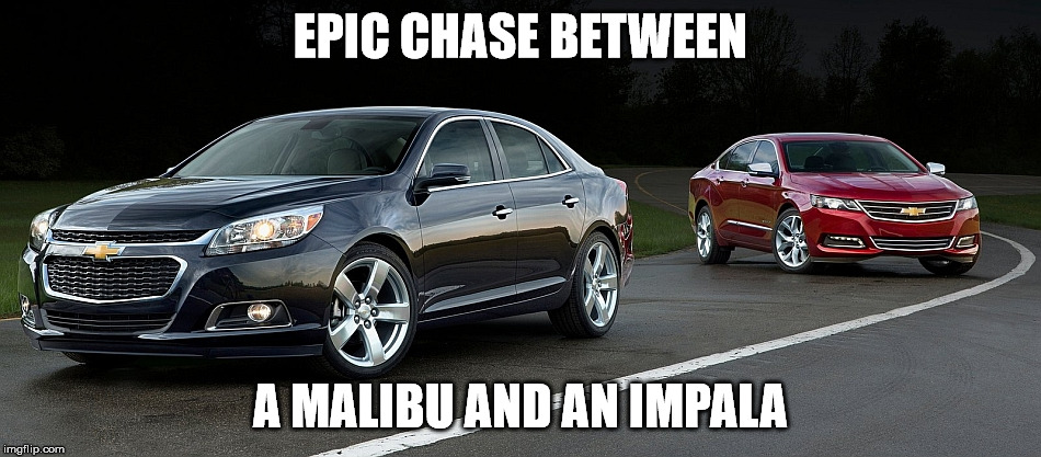 EPIC CHASE BETWEEN A MALIBU AND AN IMPALA | made w/ Imgflip meme maker