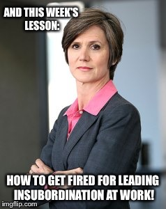 AND THIS WEEK'S LESSON: HOW TO GET FIRED FOR LEADING INSUBORDINATION AT WORK! | made w/ Imgflip meme maker