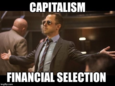 Natural selection evolved | CAPITALISM FINANCIAL SELECTION | image tagged in sneaky pete,funny,memes,because capitalism,darwin facepalm | made w/ Imgflip meme maker