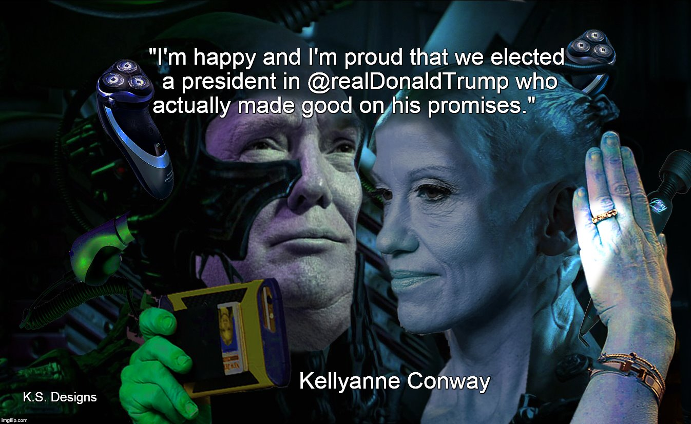 "The Borg Trump Conway Promises | ""I'm happy and I'm proud that we elected a president in @realDonaldTrump​ who actually made good on his promises."" Kellyanne Conway K.S. Des 