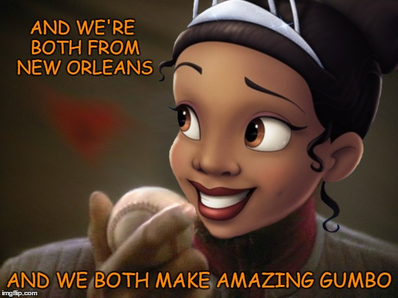 AND WE'RE BOTH FROM NEW ORLEANS AND WE BOTH MAKE AMAZING GUMBO | made w/ Imgflip meme maker