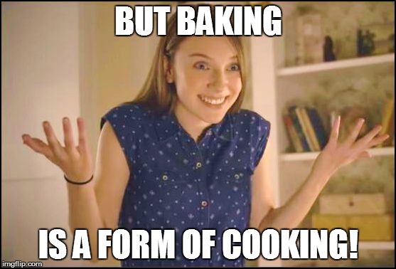 BUT BAKING IS A FORM OF COOKING! | made w/ Imgflip meme maker