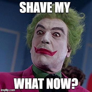 SHAVE MY WHAT NOW? | made w/ Imgflip meme maker