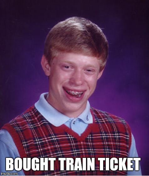 Bad Luck Brian Meme | BOUGHT TRAIN TICKET | image tagged in memes,bad luck brian | made w/ Imgflip meme maker