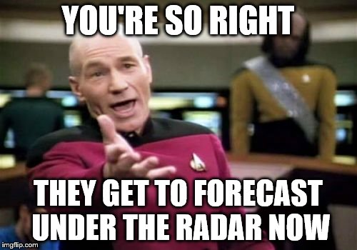 Picard Wtf Meme | YOU'RE SO RIGHT THEY GET TO FORECAST UNDER THE RADAR NOW | image tagged in memes,picard wtf | made w/ Imgflip meme maker