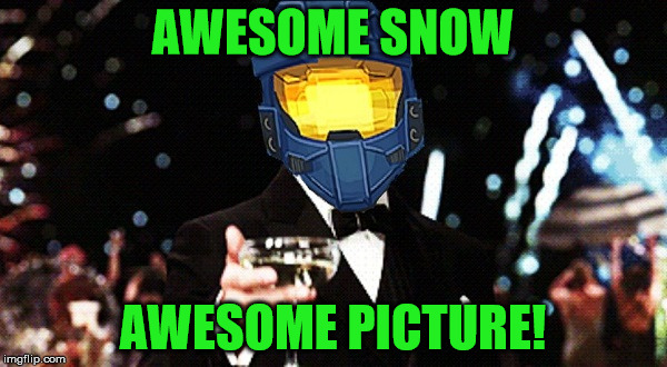Cheers Ghost | AWESOME SNOW AWESOME PICTURE! | image tagged in cheers ghost | made w/ Imgflip meme maker