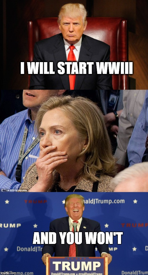 Rich kids squared (WWIII) | I WILL START WWIII AND YOU WON'T | image tagged in donald trump,hillary clinton,wwiii,rich kids,rich kids squared | made w/ Imgflip meme maker