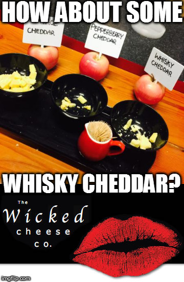 HOW ABOUT SOME WHISKY CHEDDAR? | made w/ Imgflip meme maker