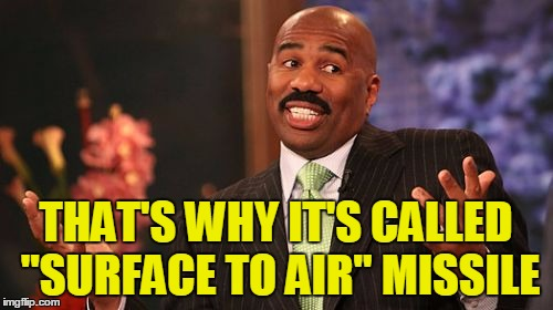 "Steve Harvey Meme | THAT'S WHY IT'S CALLED ""SURFACE TO AIR"" MISSILE 