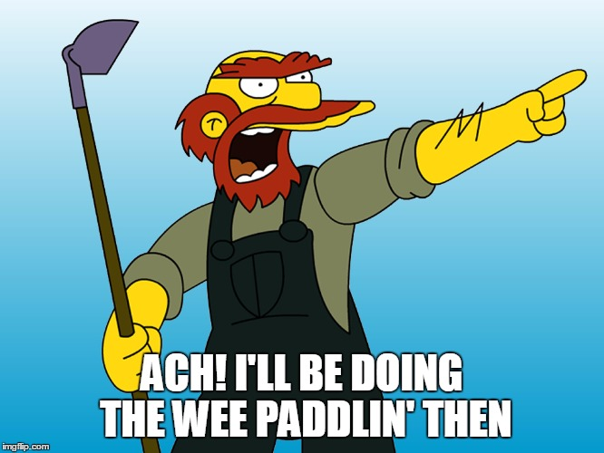 ACH! I'LL BE DOING THE WEE PADDLIN' THEN | made w/ Imgflip meme maker