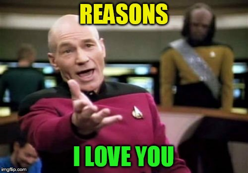 Picard Wtf Meme | REASONS I LOVE YOU | image tagged in memes,picard wtf | made w/ Imgflip meme maker