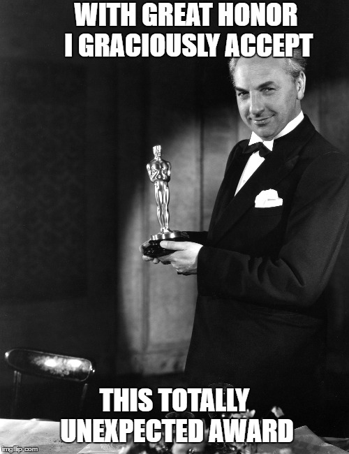 WITH GREAT HONOR I GRACIOUSLY ACCEPT THIS TOTALLY UNEXPECTED AWARD | made w/ Imgflip meme maker